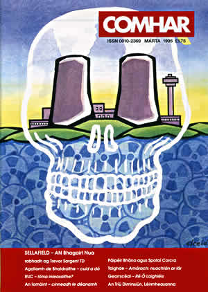 Fig. 6: Cover illustration for Comhar Magazine, March 1995, edited by Tomas Mac Siomoin. The image was a response to the article by Trevor Sargent who was a TD. The article was about anxieties based on research into the close proximity of Sellafield Nuclear Reprocessing Plant to Dublin City and the east coast of Ireland.